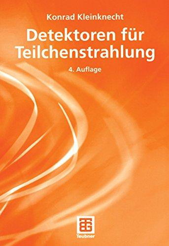 Detektoren für Teilchenstrahlung (Teubner Studienbücher Physik)