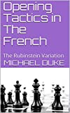Opening Tactics In The French: The Rubinstein Variation-Duke, Michael