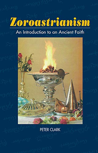 Compare Textbook Prices for Zoroastrianism: An Introduction to an Ancient Faith Beliefs & Practices  ISBN 9781898723783 by Clark, Peter