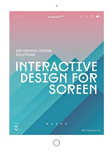 Interactive Design For Screen: 100 Graphic Design Solutions (Flamant)