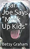 Bear Joe Says 'Mask Up Kids'