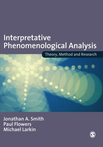 Interpretative Phenomenological Analysis: Theory, Method and Research by Jonathan A Smith Paul Flowers Michael Larkin(2009-06-03)