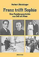 Franz trifft Sophie: Eine Familiengeschichte aus Zell am Moos