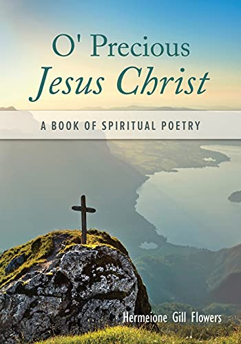 O' Precious Jesus Christ: A Book of Spiritual Poetry