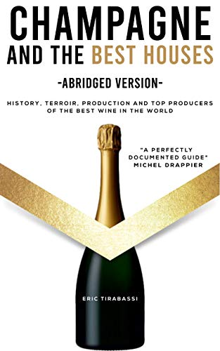 CHAMPAGNE AND THE BEST HOUSES - abridged version -: History, terroir, production and top producers of the best wine in the world (English Edition)
