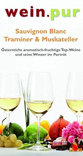 wein.pur - Sauvignon Blanc - Traminer & Muskateller: Österreichs aromatisch-fruchtige Top-Weine und ihre Winzer im Porträt