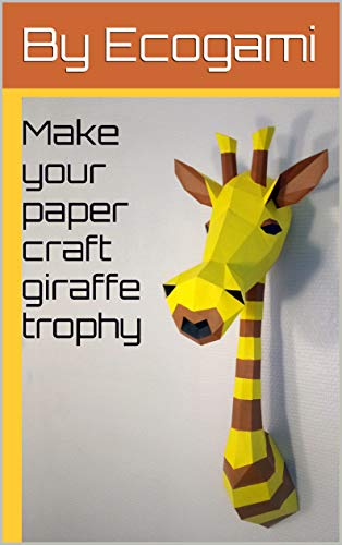 Make your own papercraft giraffe trophy: DIY wall mount | 3D animal trophy | Papercraft template (Ecogami Papercraft) (English Edition)