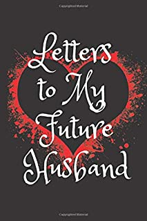 Letters to My Future Husband: Blank Notebook Journal to Write In, Lined, 6 x 9, 120 pages