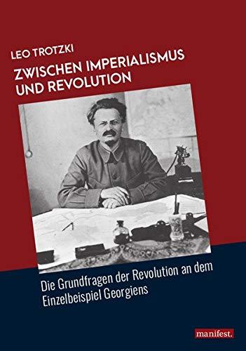 Zwischen Imperialismus und Revolution: Die Grundfragen der Revolution an dem Einzelbeispiel Georgiens (Marxistische Schriften)