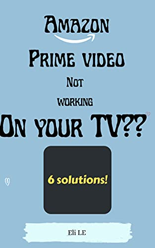 Amazon prime video not working on your tv?: six solutions to solve all hitches (English Edition)