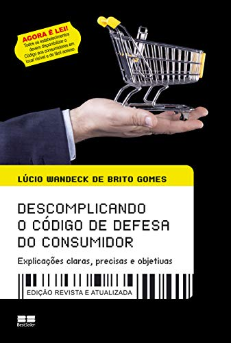 Descomplicando o código de defesa do consumidor: Explicações claras, precisas e objetivas