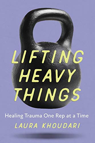 Lifting Heavy Things: Healing Trauma One Rep At a Time (English Edition)