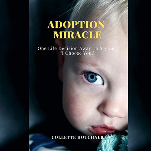 "Adoption Miracle: One Life Decision Away to Saying, ""I Choose You"" audiobook cover art"