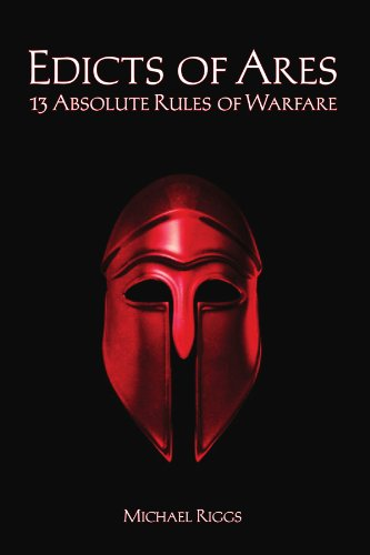 Book: Edicts of Ares - 13 Absolute Rules of Warfare by Michael Riggs