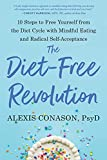 The Diet-Free Revolution: 10 Steps to Free Yourself from the Diet Cycle with Mindful Eating and Radical Self-Acceptance (English Edition)