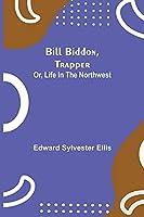 Bill Biddon, Trapper; or, Life in the Northwest