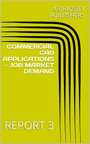 COMMERCIAL CAD APPLICATIONS – JOB MARKET DEMAND: REPORT 3 (English Edition)
