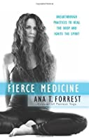 Fierce Medicine: Breakthrough Practices to Heal the Body and Ignite the Spirit by Ana T. Forrest(2012-07-10)