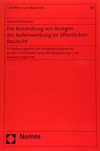 Die Behandlung von Anlagen der Außenwerbung im öffentlichen Baurecht: Ein Referenzgebiet des Baugestaltungsrechts an der Schnittstelle zwischen ... (Schriften Zum Baurecht, Band 19)