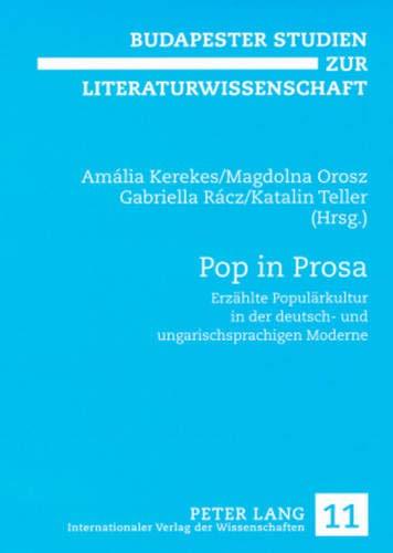 Pop in Prosa: Erzählte Populärkultur in der deutsch- und ungarischsprachigen Moderne (Budapester Studien zur Literaturwissenschaft, Band 11)
