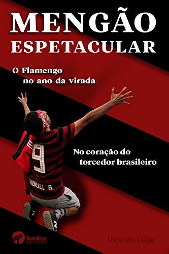 Mengão espetacular: O Flamengo no ano da virada no coração do torcedor brasileiro (Portuguese Edition)