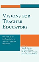 Visions for Teacher Educators: Perspectives on the Association of Teacher Educators' Standards
