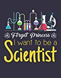 Forget Princess I Want to Be a Scientist: Science Student Planner, 2020-2021 Academic School Year Calendar Organizer, Large Weekly Agenda (August - July)