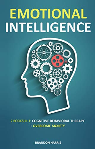 Emotional Intelligence: 2 Books in 1: Cognitive Behavioral Therapy + Overcome Anxiety (English Edition)