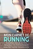 Mon Carnet de Running: Course à Pieds, Jogging, Préparation au Marathon | Objectifs, distance, durée, route, HR, etc... | 15,24 x 22,86 cm, 131 pages