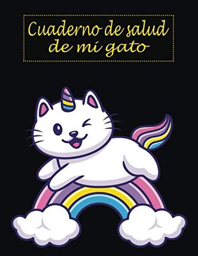 Cuaderno de salud de mi gato (a llenar): Diario dueños de gatos/Registro de salud unicornio de gatos/Libro de salud Rastreador médico veterinario ... médico de mascotas/Libro vacunación de gatos