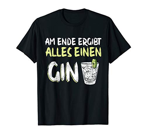 Am Ende Ergibt Alles Einen Gin Alkohol Gin Tonic Cocktail T-Shirt