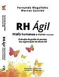 RH Ágil - Mais humanos e menos recursos: O desafio da gestão de pessoas nas organizações do século XXI