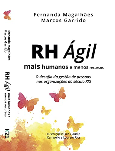 RH Ágil - Mais humanos e menos recursos: O desafio da gestão de pessoas nas organizações do século XXI (Portuguese Edition)