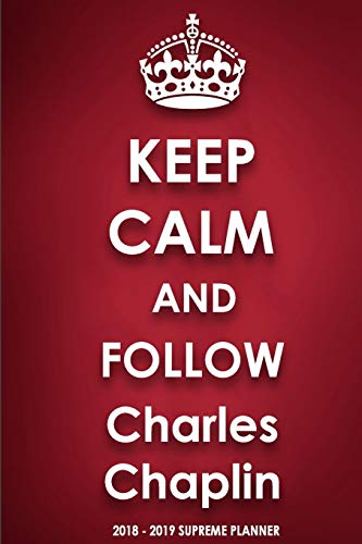 Keep Calm and Follow Charles Chaplin 2018-2019 Supreme Planner