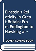 Einstein's Relativity in Great Britain: From Eddington to Hawking and Penrose; a Tale of Physicists, Astronomers, Mathematicians and Philosophers