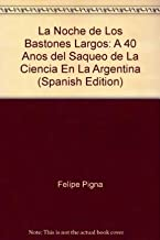 La Noche de Los Bastones Largos: A 40 Anos del Saqueo de La Ciencia En La Argentina (Spanish Edition)