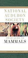 National Audubon Society Field Guide to North American Mammals: (Revised and Expanded) (National Audubon Society Field Guides)