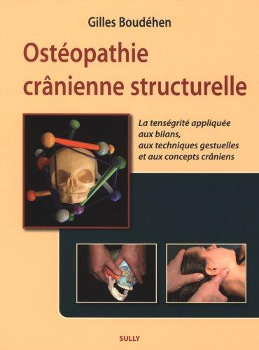 Ostéopathie crânienne structurelle : La tenségrité appliquée aux bilans, aux techniques gestuelles et aux concepts crâniens