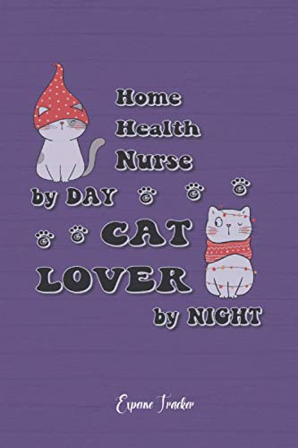 Home Health Nurse Cat Lover By Night: Expense Tracker (6x9 120 pages) Gift for Collegue, Friend and Family