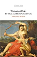The Analyst's Desire: The Ethical Foundation of Clinical Practice (Psychoanalytic Horizons)