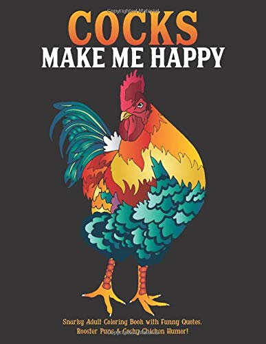 Cocks Make Me Happy: Snarky Adult Coloring Book with Funny Quotes, Rooster Puns
