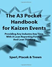The A3 Pocket Handbook for Kaizen Events - Providing Any Industry Any Time With A Lean Reporting Format and Lean Thinking
