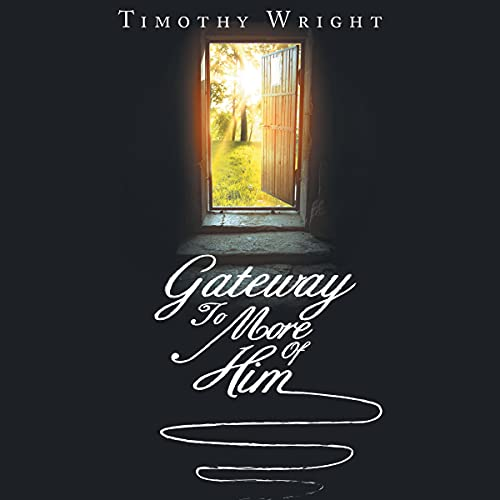 Gateway to More of Him Audiobook By Timothy Wright cover art