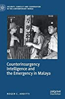 Counterinsurgency Intelligence and the Emergency in Malaya (Security, Conflict and Cooperation in the Contemporary World)