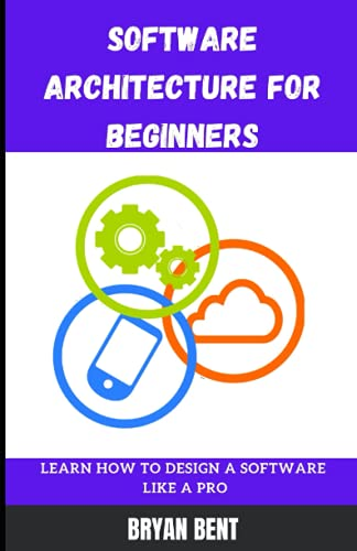 Software Architecture for Beginners: Learn How To Design Software Like A Pro