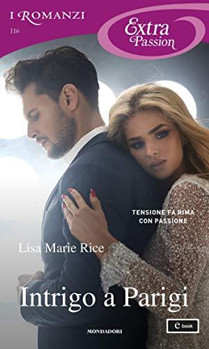 Intrigo a Parigi (I Romanzi Extra Passion) di [Lisa Marie Rice]