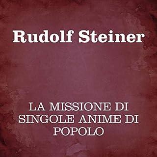 La missione di singole anime di popolo                   Di:                                                                                                                                 Rudolf Steiner                               Letto da:                                                                                                                                 Silvia Cecchini                      Durata:  5 ore e 52 min     3 recensioni     Totali 4,7