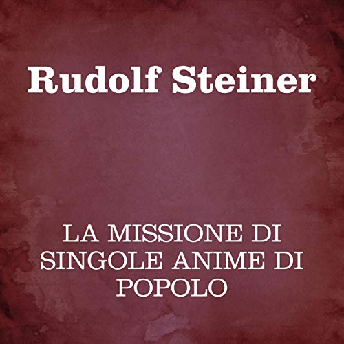 La missione di singole anime di popolo                   Written by:                                                                                                                                 Rudolf Steiner                               Narrated by:                                                                                                                                 Silvia Cecchini                      Length: 5 hrs and 52 mins     Not rated yet     Overall 0.0