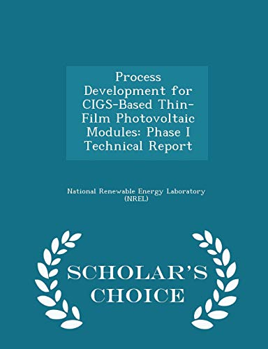 Process Development for Cigs-Based Thin-Film Photovoltaic Modules: Phase I Technical Report - Scholar's Choice Edition