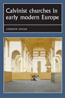 Calvinist Churches in Early Modern Europe (Studies in Early Modern European History)
